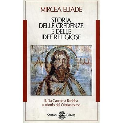 Storia Delle Credenze  E Delle Idee Religiose.vol.ii: Da Gautama Buddha Al Trionfo Del Cristianesimo: 2