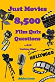Just Movies - 8,500 Film Quiz Questions And Nothing Else! (Just Great Quizzes Book 1)