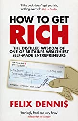 How to Get Rich by Felix Dennis (2007-08-02)