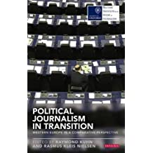 Political Journalism in Transition: Western Europe in a Comparative Perspective (Reuters Challenges) (Reuters Institute for the Study of Journalism) by Raymond Kuhn (2013-11-30)