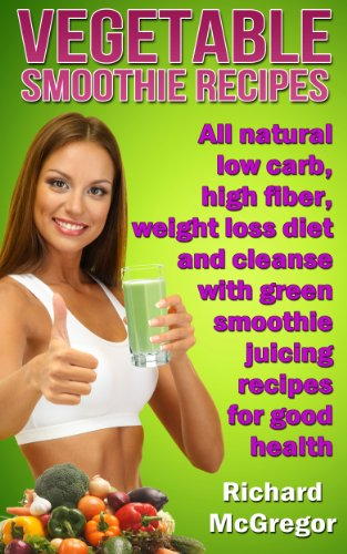 vegetable-smoothie-recipesall-natural-low-carbhigh-fiber-weightloss-diet-and-cleanse-with-green-smoo