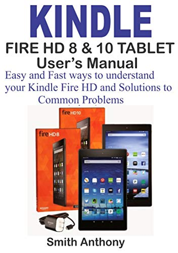 KINDLE FIRE HD 8 & 10 User's Manual: Easy and Fast Ways to Understand Your Kindle Fire HD and solution to common problems (English Edition) (Für Fire Dummies Kindle)