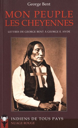 Mon peuple les Cheyennes: Lettres de George Bent à George E. Hyde