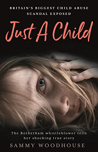 Just A Child: Britain's Biggest Child Abuse Scandal Exposed by [Woodhouse, Sammy]