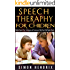 Speech Therapy for Children: Helpful Speech Tips, Techniques and Exercises to Help Your Child Speak Clearly (Speech Techniques,Speech Exercises)