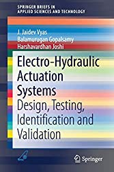 Electro-Hydraulic Actuation Systems: Design, Testing, Identification and Validation (SpringerBriefs in Applied Sciences and Technology)