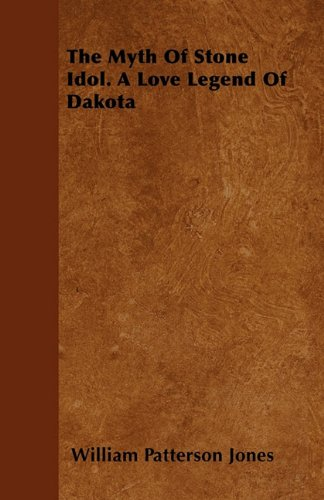 The Myth Of Stone Idol. A Love Legend Of Dakota