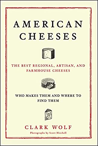 American Cheeses: The Best Regional, Artisan, and Farmhouse Cheeses,