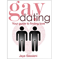 Gay Dating: the gay man's guide to finding a relationship. (English Edition)