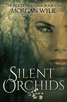 Silent Orchids: A YA Fantasy Adventure (The Age of Alandria Book 1) by [Wylie, Morgan]