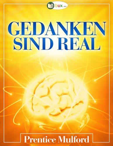 Gedanken sind real (Bewusste Lebensgestaltung 1)