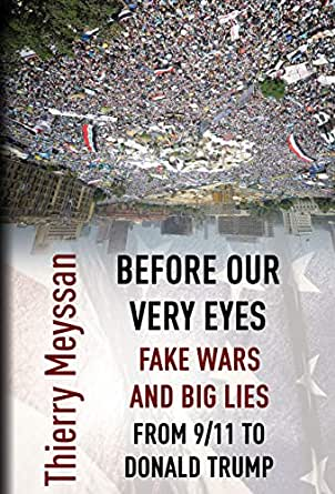 Before Our Very Eyes Fake Wars And Big Lies From 911 To