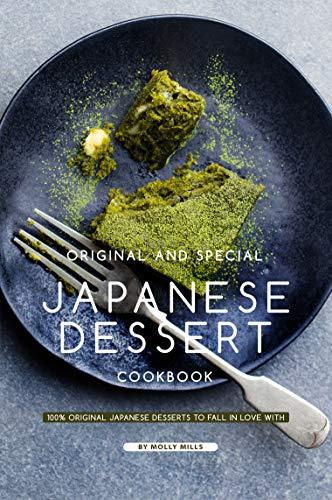 Original and Special Japanese Dessert Cookbook: 100% Original Japanese Desserts to Fall in Love With (English Edition)