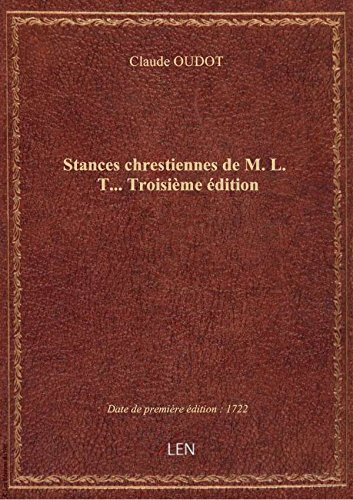 Stances chrestiennes de M. L. T... Troisime dition