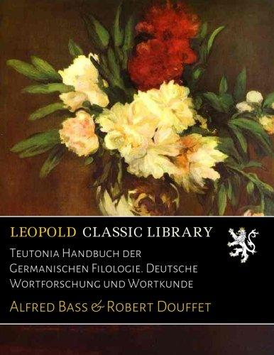 Teutonia Handbuch der Germanischen Filologie. Deutsche Wortforschung und Wortkunde