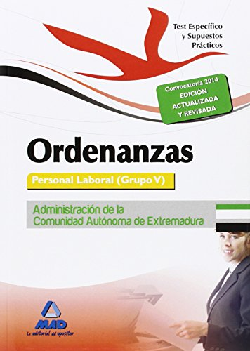 Ordenanzas. Personal Laboral (Grupo V) de la Administración de la Comunidad Autónoma de Extremadura. Test Especifico y Supuestos Prácticos