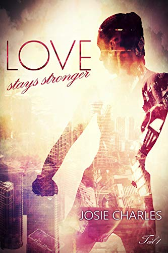 Love stays stronger: Teil 1