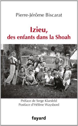 Izieu, des enfants dans la Shoah par Pierre-Jérôme Biscarat