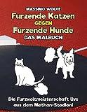 Furzende Katzen gegen furzende Hunde - Das Malbuch: Die Furzweltmeisterschaft live aus dem Methan-Stadion!