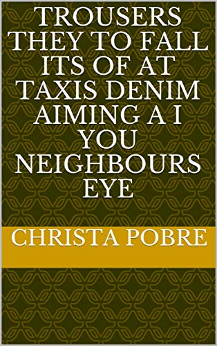 Trousers they to fall its of at taxis denim aiming a i you neighbours eye (Spanish Edition) Denim Fall
