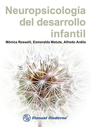 Neuropsicología del desarrollo infantil por Monica Rosselli/Esmeralda Matute/Alfredo Ardila