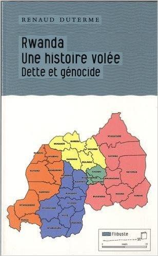 Rwanda : une histoire vole : Dette et gnocide de Renaud Duterme ( 21 aot 2013 )