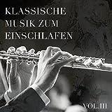 Klassische Musik zum Einschlafen, Vol. 3