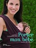 Porter mon bébé : Comprendre, choisir et réussir le portage en écharpe