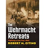 [( The Wehrmacht Retreats: Fighting a Lost War, 1943 )] [by: Robert M. Citino] [Mar-2012]