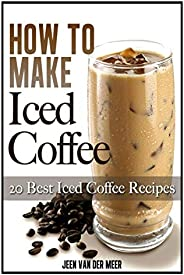 How To Make Iced Coffee: 20 Best Iced Coffee Recipes