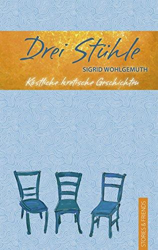 Drei Stühle: Köstliche kretische Geschichten (Edition Pure) (Insel-stühle Küche)