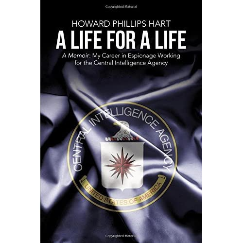 A Life for A Life: A Memoir: My Career in Espionage Working for the Central Intelligence Agency by Howard Phillips Hart (2015-05-18)