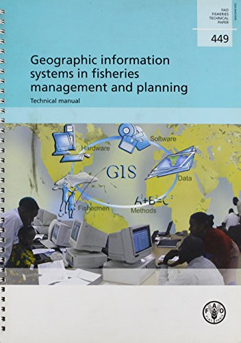 Geographic Information Systems in Fisheries Management and Planning: Technical Manual: FAO Fisheries Technical Paper. 449 (FAO Fisheries Technical Papers)
