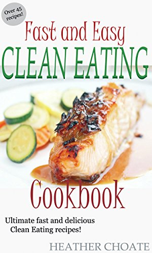 Fast and easy clean eating cookbook ultimate fast and delicious fast and easy clean eating cookbook ultimate fast and delicious clean eating recipes forumfinder Images