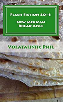 Flash Fiction 40+1: New Mexican Bread Aisle (English Edition) von [Phil, Volatalistic]