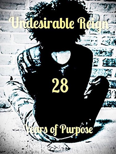 Undesirable Reign: 28 Years of Purpose (English Edition)