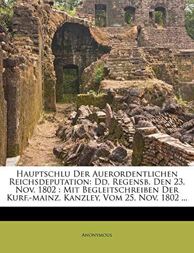 Hauptschlu Der Auerordentlichen Reichsdeputation: DD. Regensb. Den 23. Nov. 1802: Mit Begleitschreiben Der Kurf.-Mainz. Kanzley, Vom 25. Nov. 1802 ...