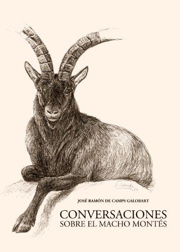 Conversaciones sobre el Macho Montés por Jose Ramon  De Camps