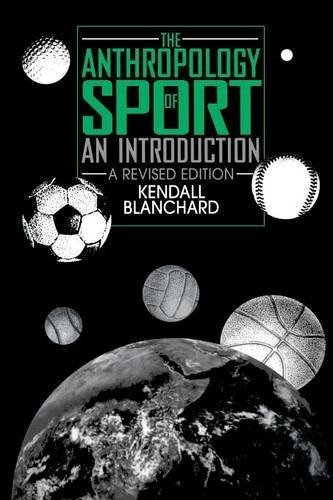 The Anthropology of Sport: An Introduction, 2nd Edition 2nd edition by Blanchard, Kendall (1995) Paperback