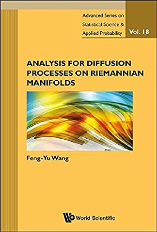 Analysis for Diffusion Processes on Riemannian Manifolds : Advanced Series on Statistical Science and Applied Probability by Feng-Yu Wang (2013-09-23)