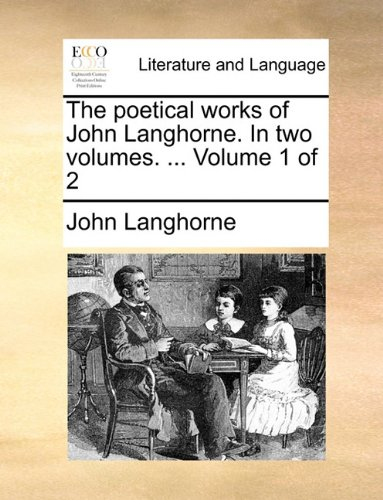 The poetical works of John Langhorne. In two volumes. ...  Volume 1 of 2