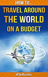 How To Travel Around The World On a Budget (How To eBooks Book 21) (English Edition)