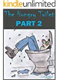 The Hungry Toilet  - Part 2: Sequel to the best selling book 'The Hungry Toilet'