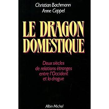 Le Dragon domestique: Deux siècles de relations étranges entre l'Occident et la drogue