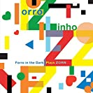 Forro Zinho — Forro In The Dark Plays Zorn