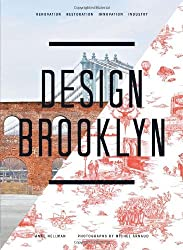 Design Brooklyn: Renovation, Restoration, Innovation, Industry by Anne Hellman (2013-11-01)