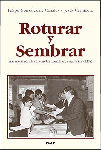 Roturar y sembrar. Así nacieron las Escuelas Familiares Agrarias (EFA) (Biografías y Testimonios) por Jesús Carnicero Díez