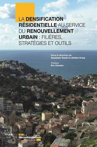 La densification résidentielle au service du renouvellement urbain : filières, stratégies et outils por Collectif