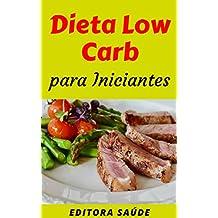 Dieta Low Carb  para Iniciantes: Guia Introdutório para você conhecer a Dieta Low Carb (Portuguese Edition)