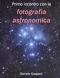 Primo incontro con la fotografia astronomica